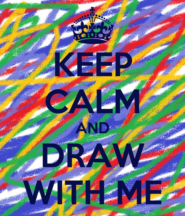 KEEP CALM AND DRAW WITH ME