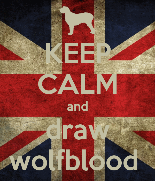 KEEP CALM and draw wolfblood