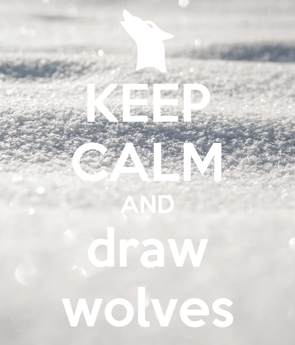KEEP CALM AND draw wolves