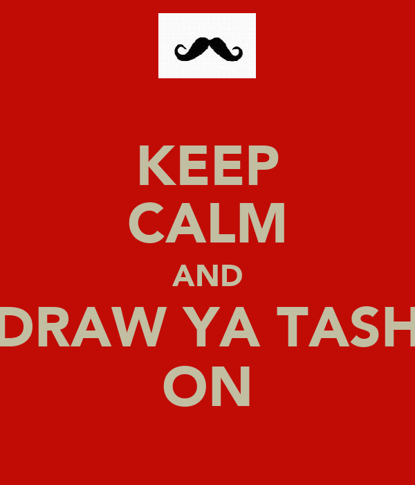 KEEP CALM AND DRAW YA TASH ON