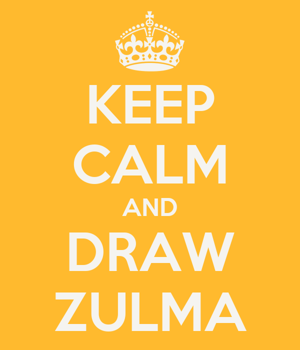 KEEP CALM AND DRAW ZULMA