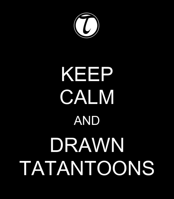 KEEP CALM AND DRAWN TATANTOONS