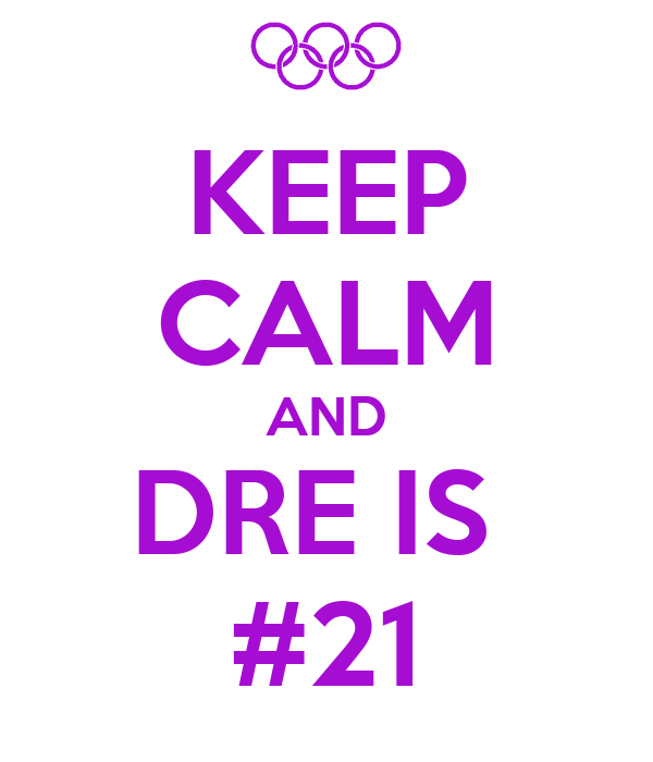 KEEP CALM AND DRE IS  #21
