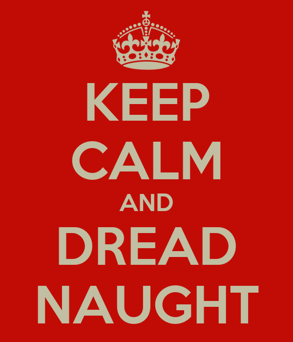 KEEP CALM AND DREAD NAUGHT