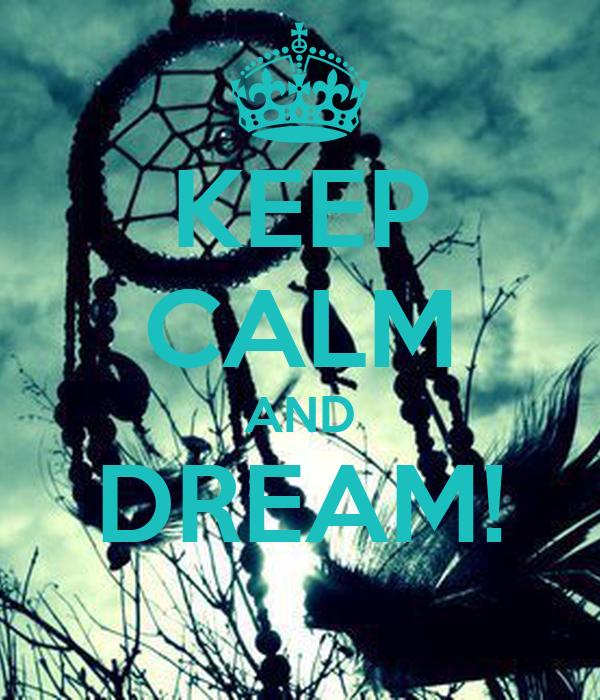 KEEP CALM AND DREAM!