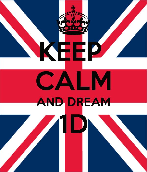 KEEP  CALM AND DREAM 1D