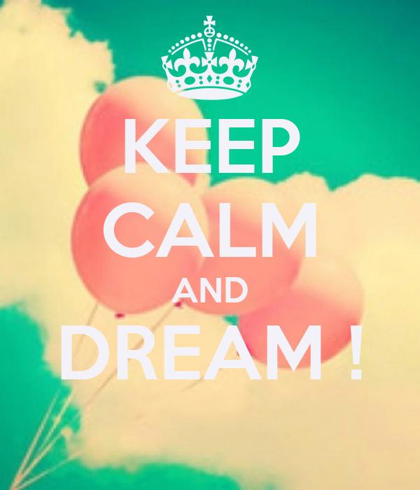 KEEP CALM AND DREAM !