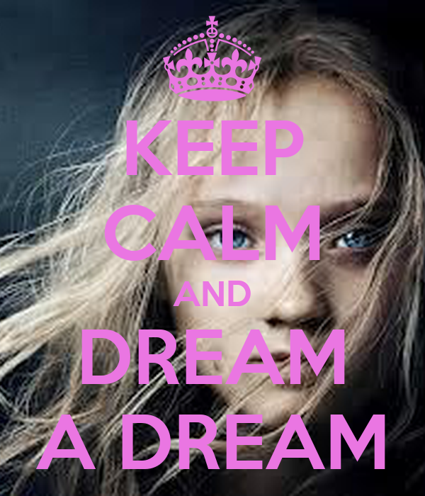 KEEP CALM AND DREAM A DREAM