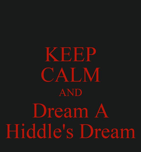 KEEP CALM AND Dream A Hiddle's Dream