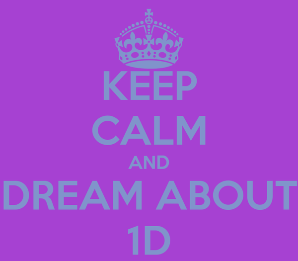 KEEP CALM AND DREAM ABOUT 1D