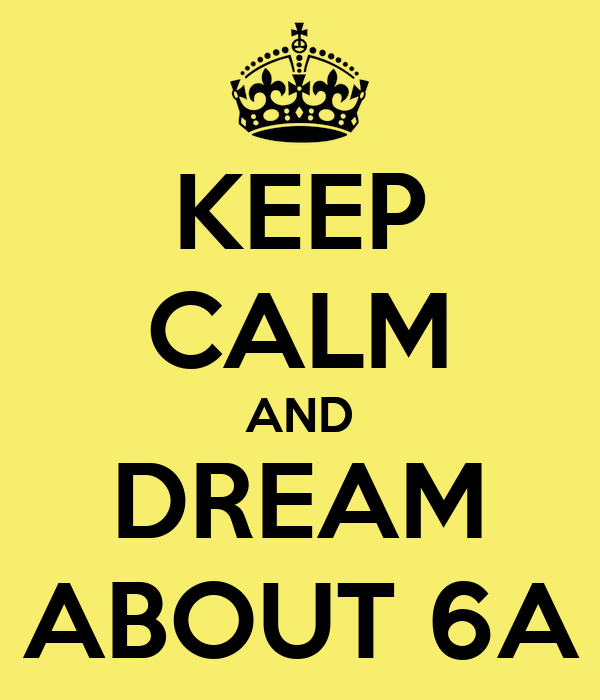 KEEP CALM AND DREAM ABOUT 6A