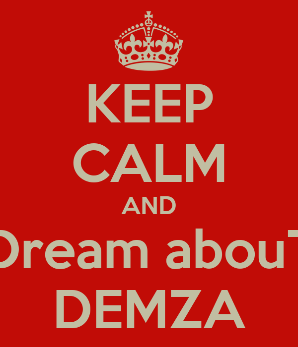 KEEP CALM AND Dream abouT DEMZA