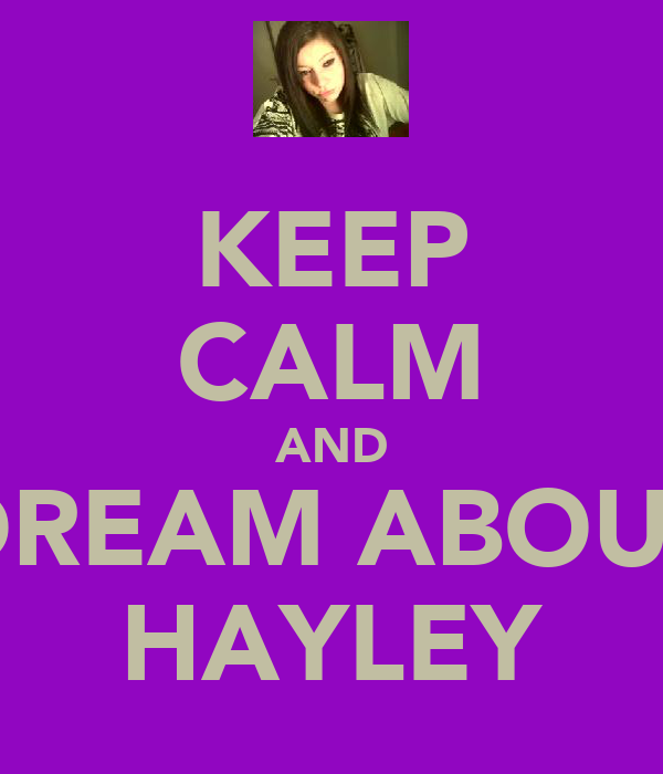 KEEP CALM AND DREAM ABOUT HAYLEY