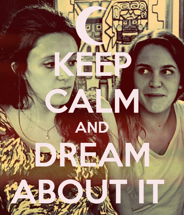 KEEP CALM AND DREAM ABOUT IT