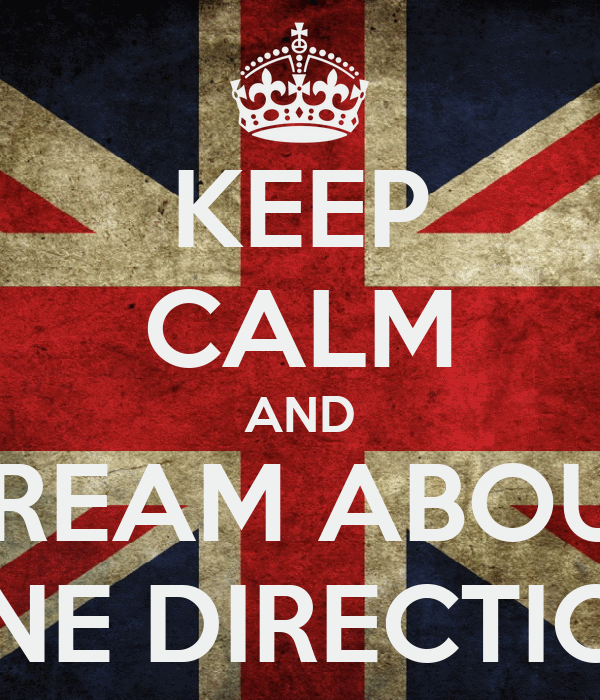 KEEP CALM AND DREAM ABOUT ONE DIRECTION