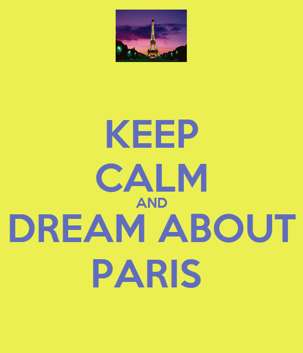 KEEP CALM AND DREAM ABOUT PARIS