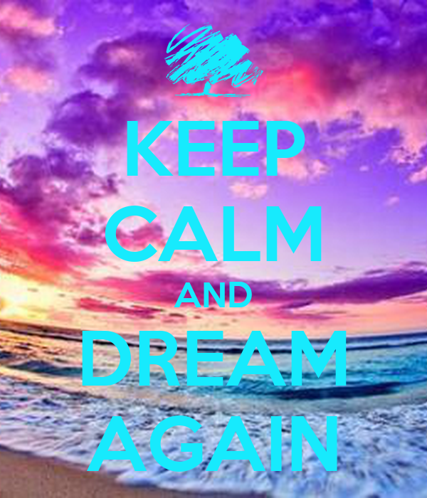KEEP CALM AND DREAM AGAIN