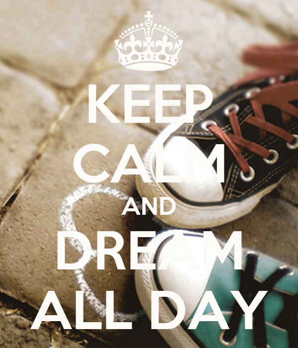 KEEP CALM AND DREAM ALL DAY
