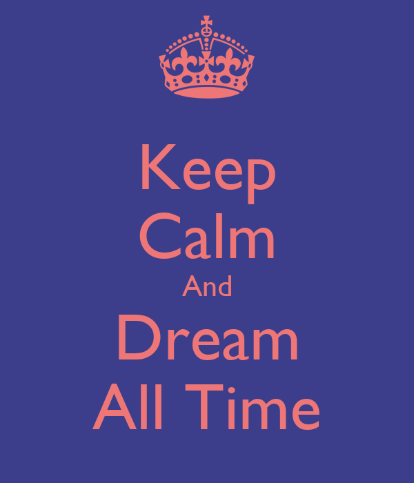 Keep Calm And Dream All Time