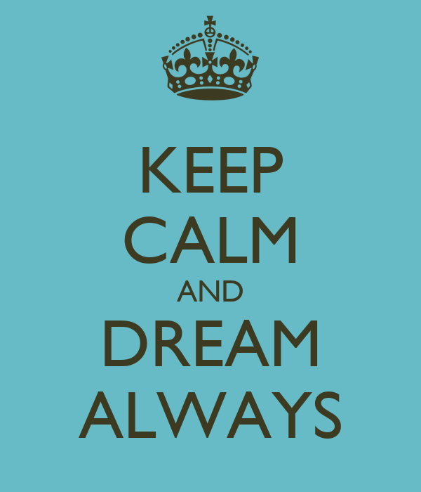 KEEP CALM AND DREAM ALWAYS