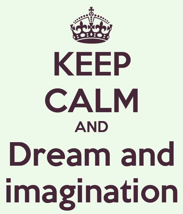 KEEP CALM AND Dream and imagination
