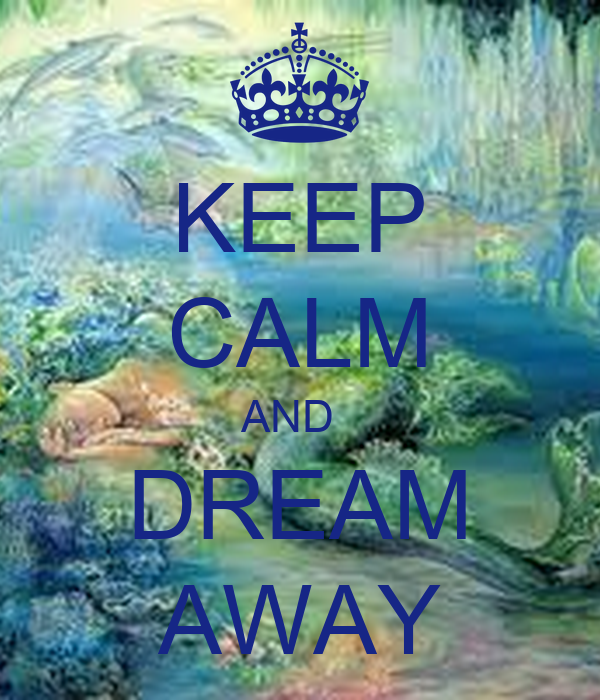 KEEP CALM AND   DREAM AWAY