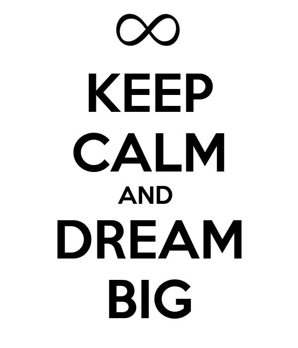 KEEP CALM AND  DREAM BIG