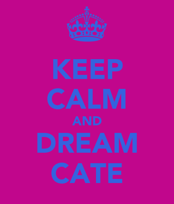 KEEP CALM AND DREAM CATE