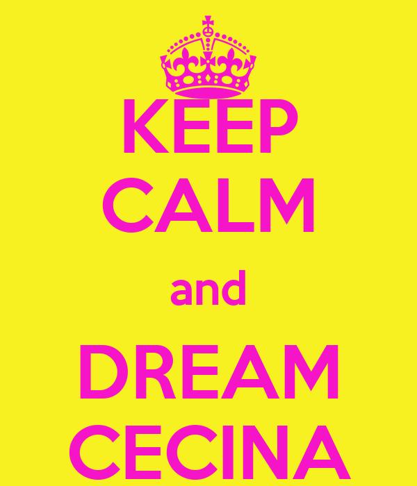 KEEP CALM and DREAM CECINA