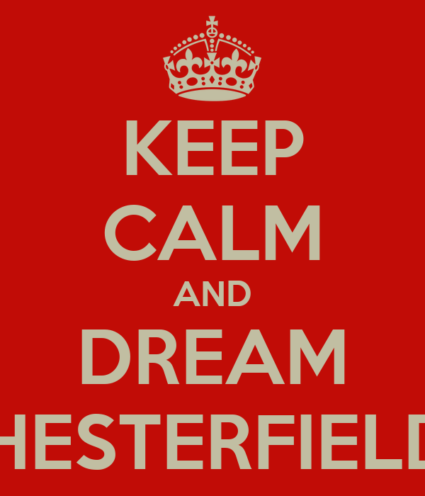 KEEP CALM AND DREAM CHESTERFIELDS