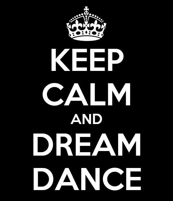 KEEP CALM AND DREAM DANCE