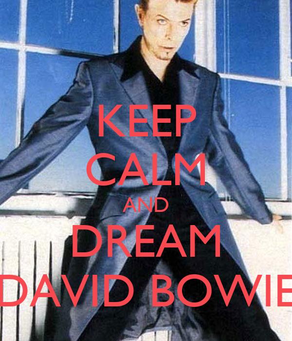 KEEP CALM AND DREAM DAVID BOWIE