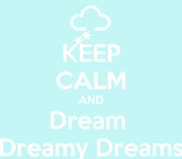 KEEP CALM AND Dream  Dreamy Dreams