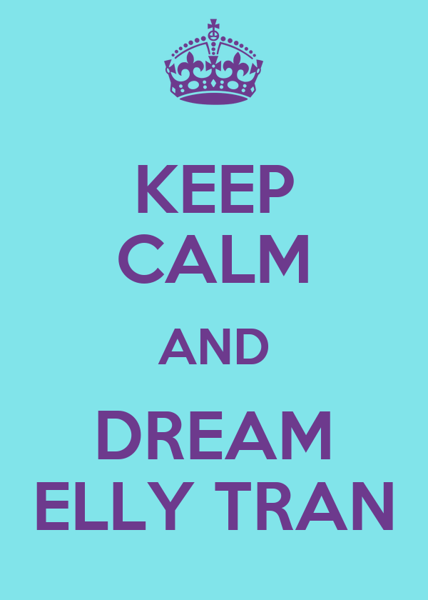 KEEP CALM AND DREAM ELLY TRAN