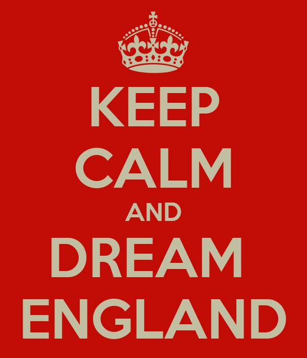 KEEP CALM AND DREAM  ENGLAND