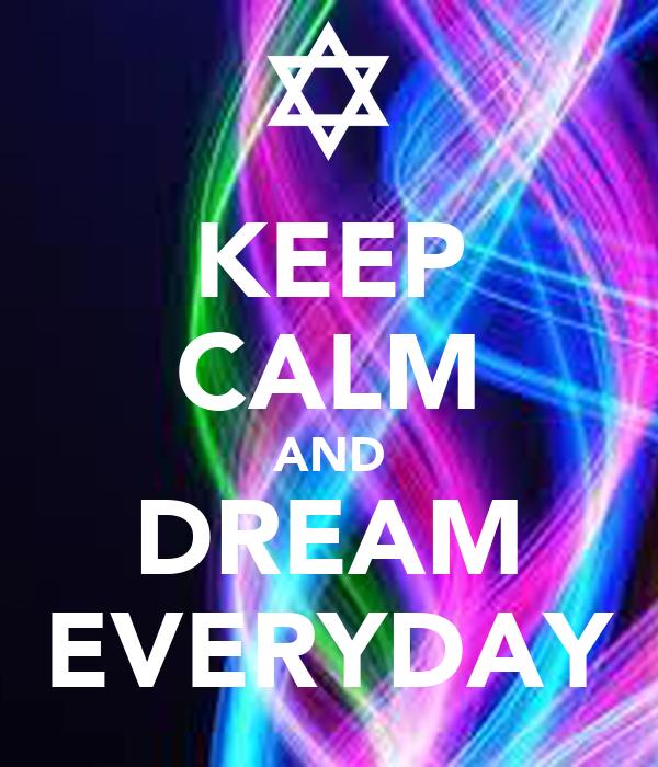 KEEP CALM AND DREAM EVERYDAY