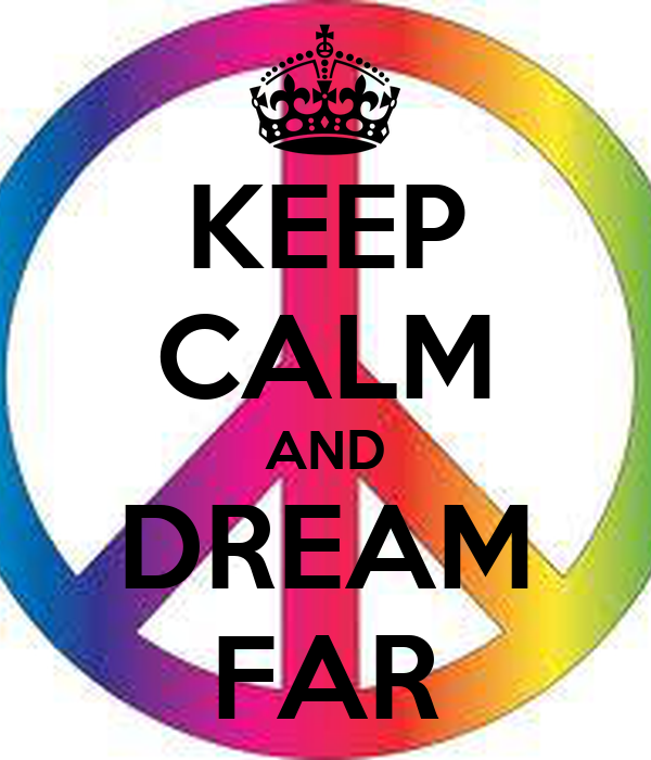 KEEP CALM AND DREAM FAR