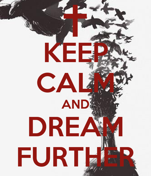 KEEP CALM AND DREAM FURTHER