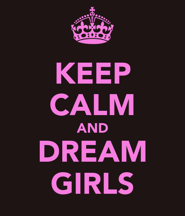 KEEP CALM AND DREAM GIRLS