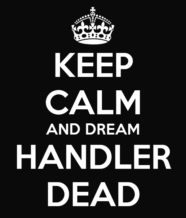 KEEP CALM AND DREAM HANDLER DEAD