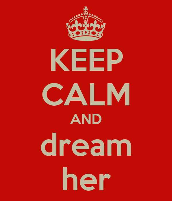 KEEP CALM AND dream her