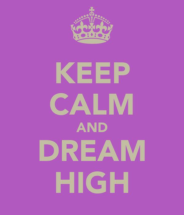 KEEP CALM AND DREAM HIGH