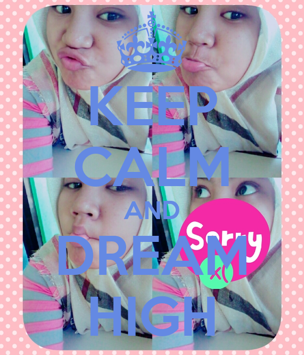 KEEP CALM AND DREAM HIGH