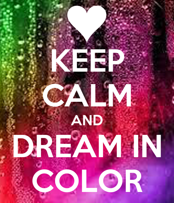 KEEP CALM AND DREAM IN COLOR