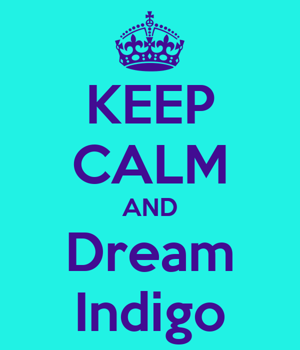 KEEP CALM AND Dream Indigo