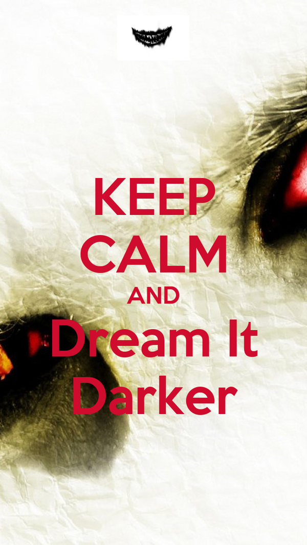 KEEP CALM AND Dream It Darker