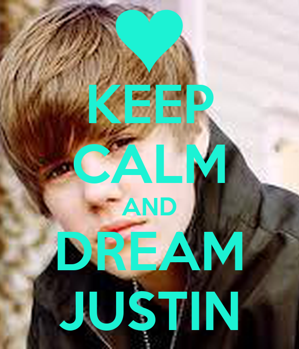 KEEP CALM AND DREAM JUSTIN