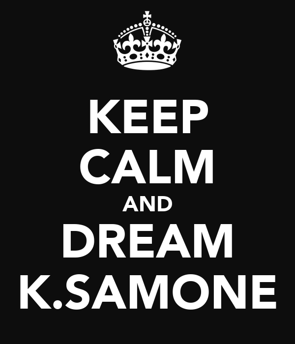 KEEP CALM AND DREAM K.SAMONE