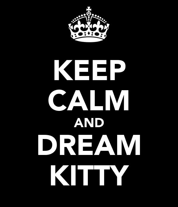 KEEP CALM AND DREAM KITTY