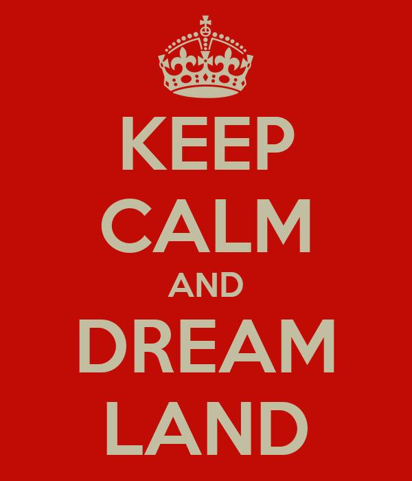 KEEP CALM AND DREAM LAND